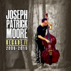 Bass Player Joseph Patrick Moore Decade II 2006-2015
