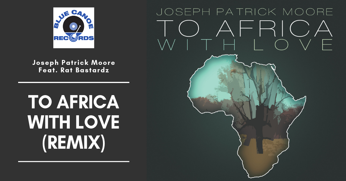 Joseph Patrick Moore featuring the Rat Bastardz To Africa With Love REMIX