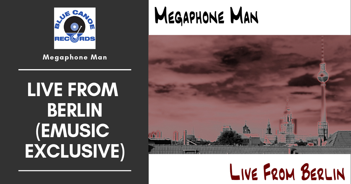 Megaphone Man Live From Berlin Emusic Exclusive